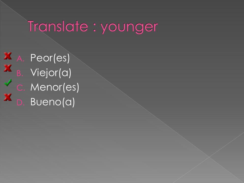A. Peor(es) B. Viejor(a) C. Menor(es) D. Bueno(a)