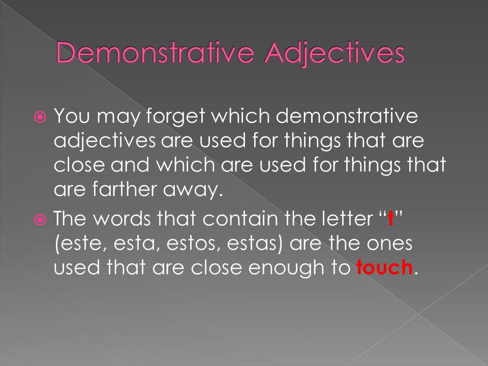  You may forget which demonstrative adjectives are used for things that are close and which are used for things that are farther away.