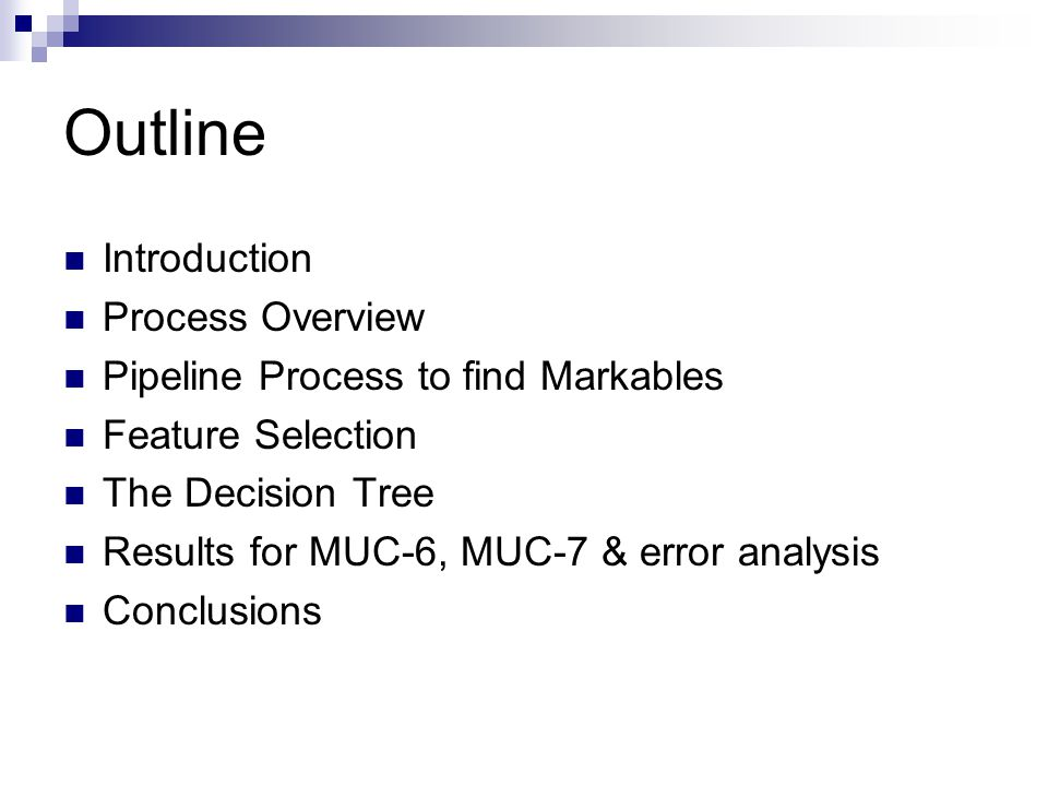 Outline Introduction Process Overview Pipeline Process to find Markables Feature Selection The Decision Tree Results for MUC-6, MUC-7 & error analysis