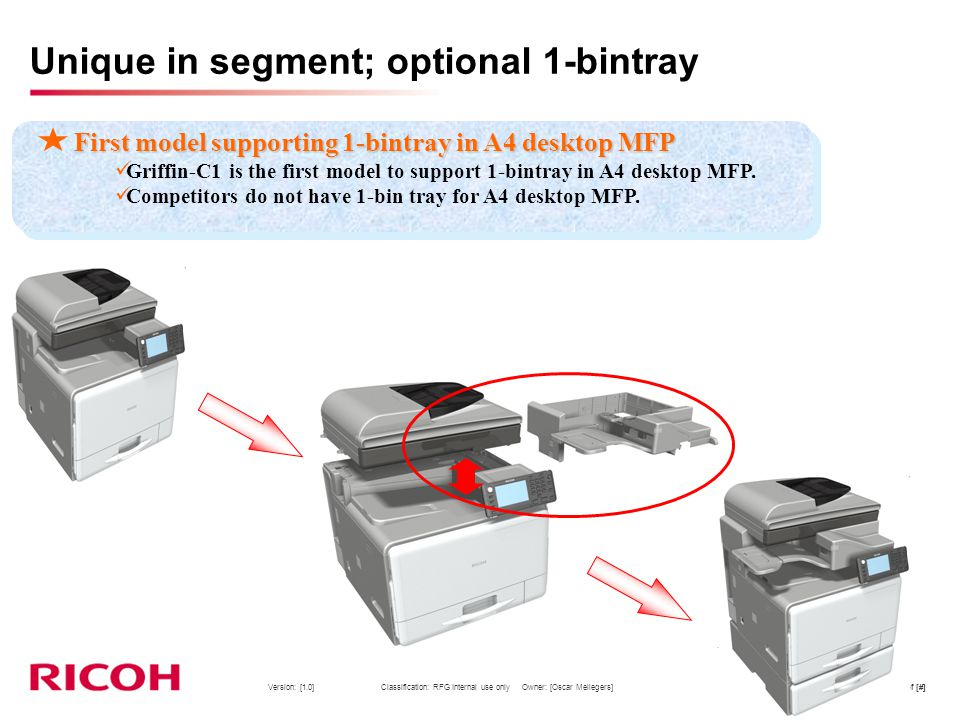 Version: [1.0] Classification: RFG Internal use only Owner: [Oscar Mellegers]Page 16 of [#] First model supporting 1-bintray in A4 desktop MFP Griffin