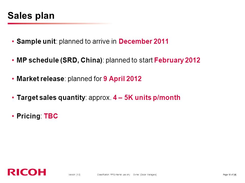 Version: [1.0] Classification: RFG Internal use only Owner: [Oscar Mellegers]Page 18 of [#] Sales plan Sample unit: planned to arrive in December 2011