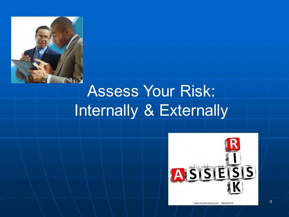 3 Assess Your Risk: Internally & Externally