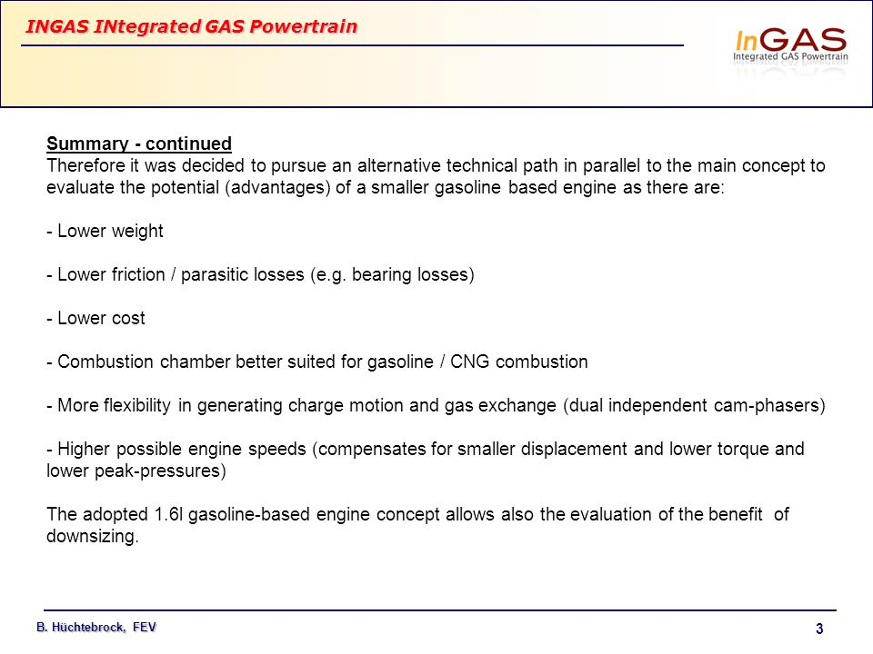 INGAS INtegrated GAS Powertrain B. Hüchtebrock, FEV 3 Summary - continued Therefore it was decided to pursue an alternative technical path in parallel