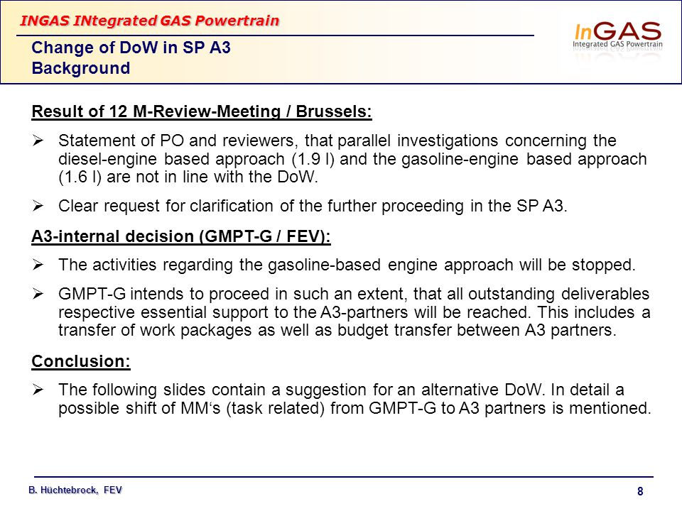 INGAS INtegrated GAS Powertrain B. Hüchtebrock, FEV 8 Result of 12 M-Review-Meeting / Brussels:  Statement of PO and reviewers, that parallel investi