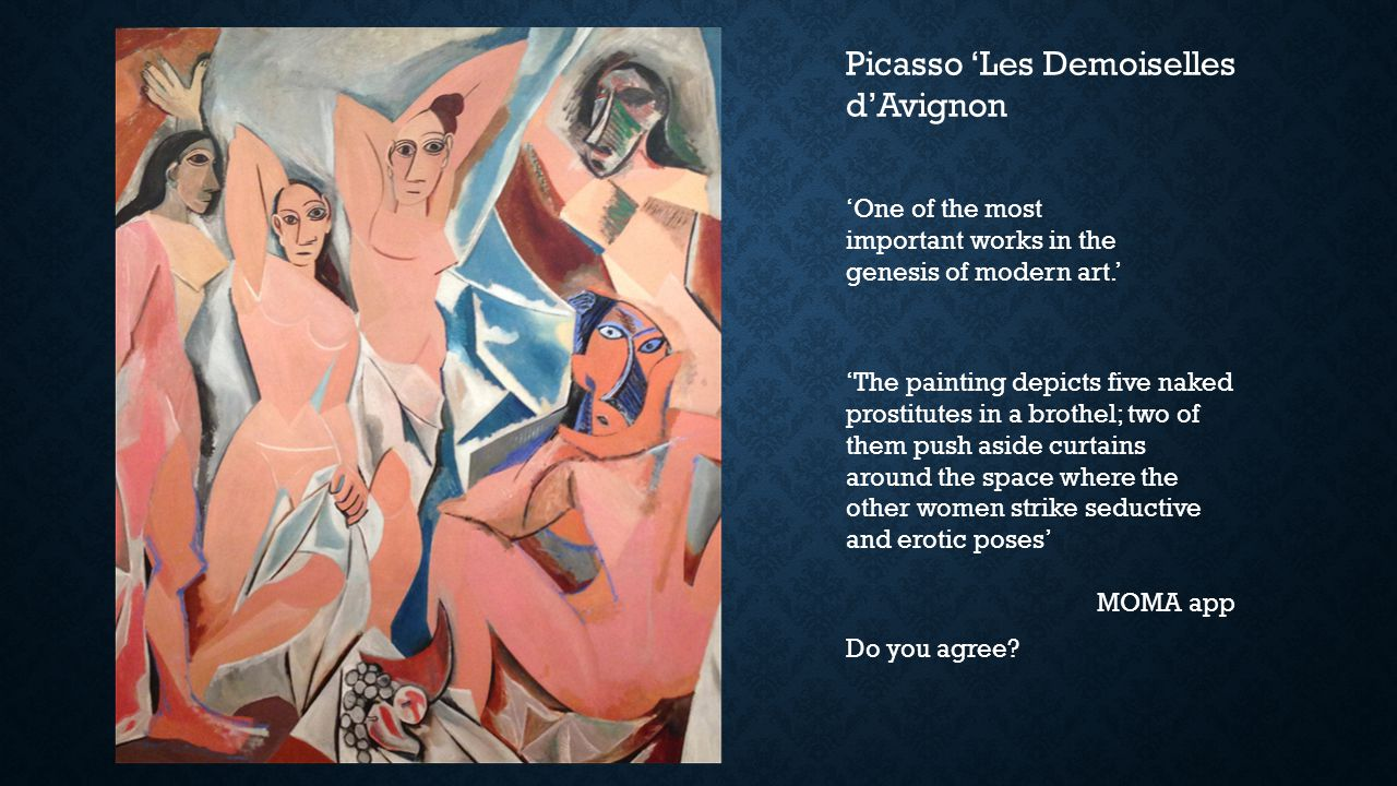 Picasso 'Les Demoiselles d'Avignon 'One of the most important works in the genesis of modern art.' 'The painting depicts five naked prostitutes in a b