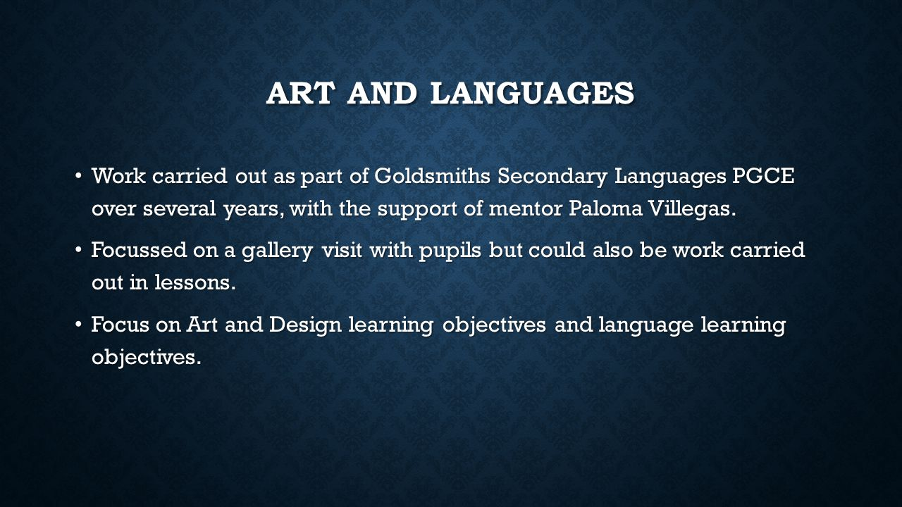ART AND LANGUAGES Work carried out as part of Goldsmiths Secondary Languages PGCE over several years, with the support of mentor Paloma Villegas. Work