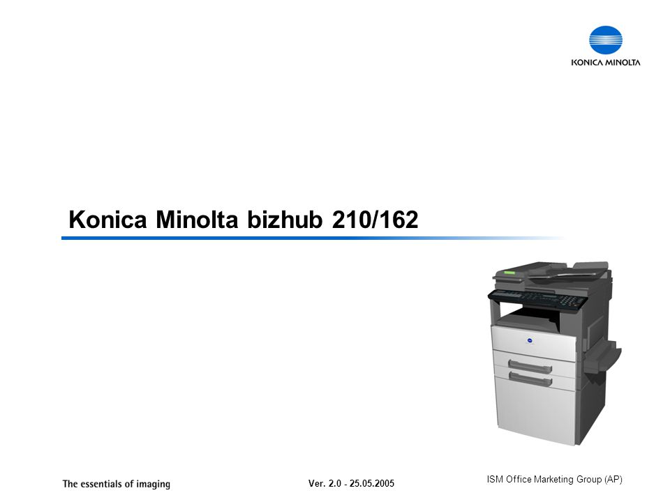 ISM Office Marketing Group (AP) Konica Minolta bizhub 210/162 Ver. 2.0 - 25.05.2005