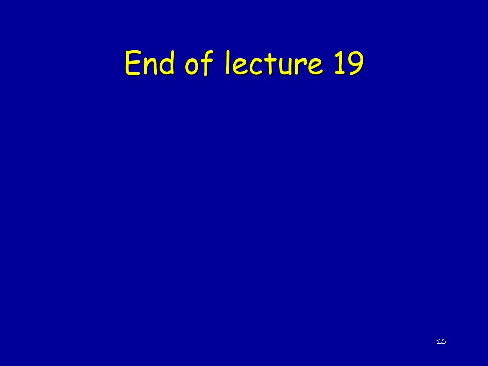 15 End of lecture 19