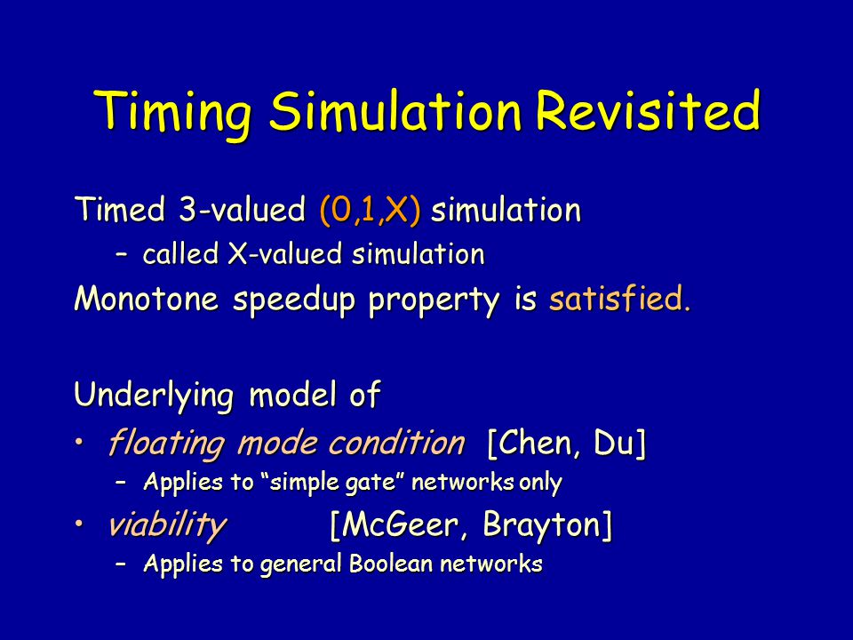 Timing Simulation Revisited Timed 3-valued (0,1,X) simulation –called X-valued simulation Monotone speedup property is satisfied. Underlying model of
