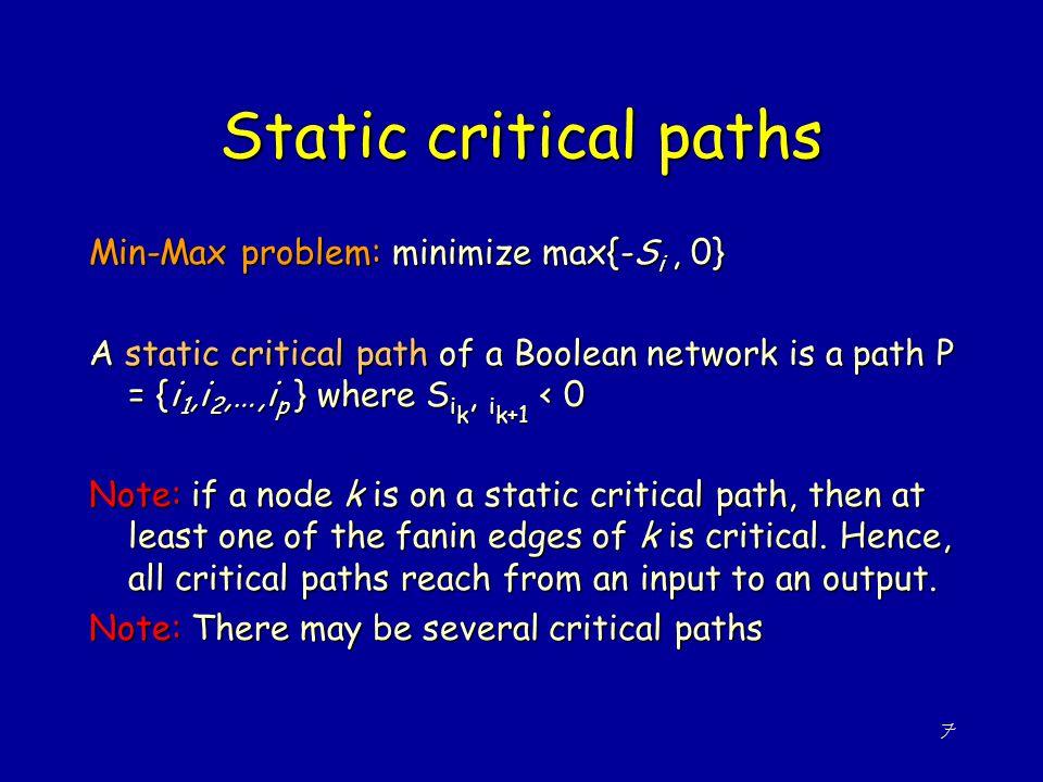 7 Static critical paths Min-Max problem: minimize max{-S i, 0} A static critical path of a Boolean network is a path P = {i 1,i 2,…,i p } where S i k,