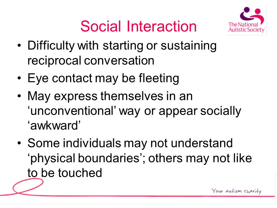 Social Imagination Strengths usually lie in following procedures/routines rather than dealing with situations requiring initiative and judgement Difficulty with abstract thinking Sometimes problems dealing with change or taking on new ideas Difficulty understanding instinctively other peoples thoughts and feelings Apparent lack of empathy