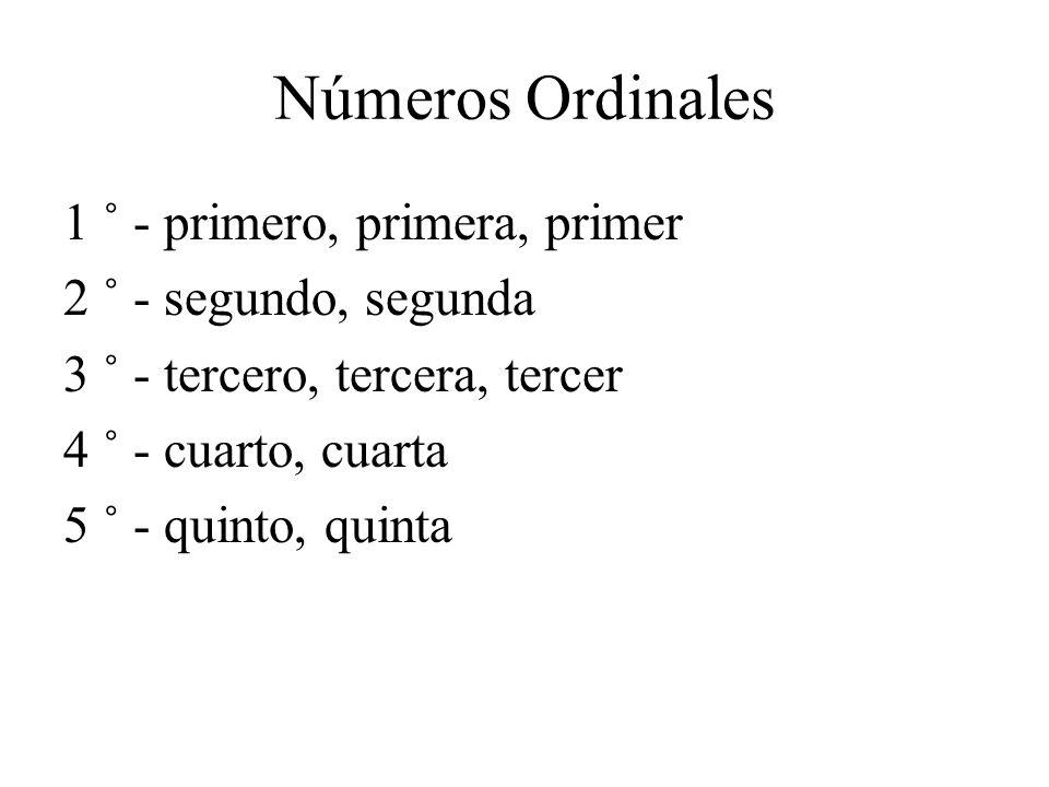 Números Ordinales 1 ˚ - primero, primera, primer 2 ˚ - segundo, segunda 3 ˚ - tercero, tercera, tercer 4 ˚ - cuarto, cuarta 5 ˚ - quinto, quinta