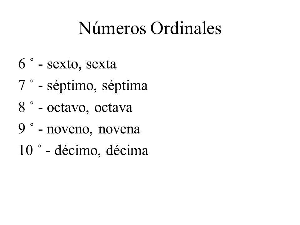 Números Ordinales 6 ˚ - sexto, sexta 7 ˚ - séptimo, séptima 8 ˚ - octavo, octava 9 ˚ - noveno, novena 10 ˚ - décimo, décima