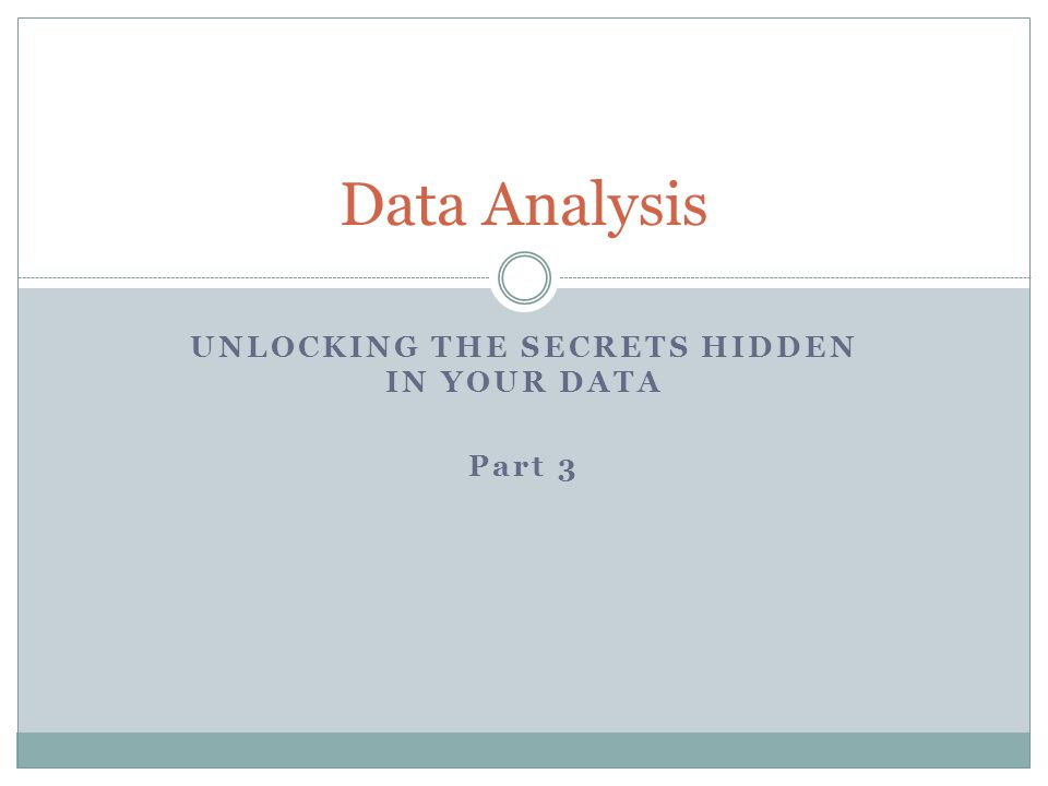 UNLOCKING THE SECRETS HIDDEN IN YOUR DATA Part 3 Data Analysis