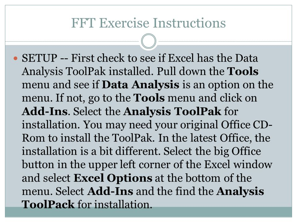 FFT Exercise Instructions SETUP -- First check to see if Excel has the Data Analysis ToolPak installed.