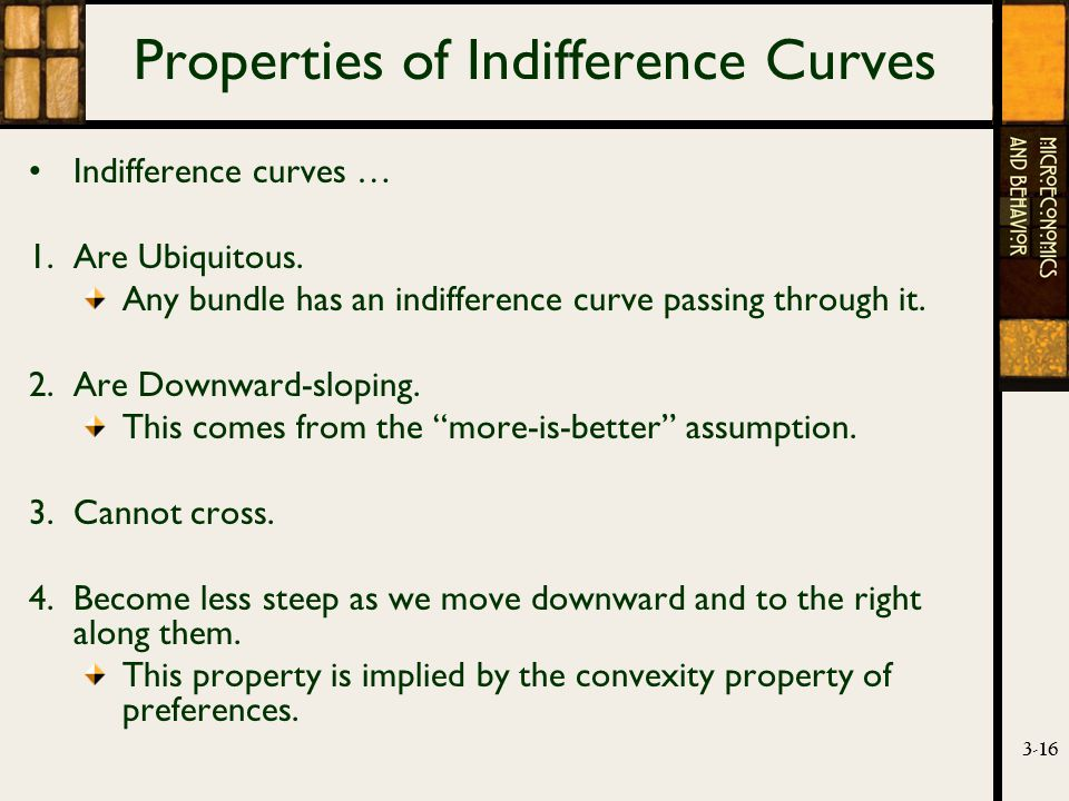 3-16 Properties of Indifference Curves Indifference curves … 1.Are Ubiquitous.