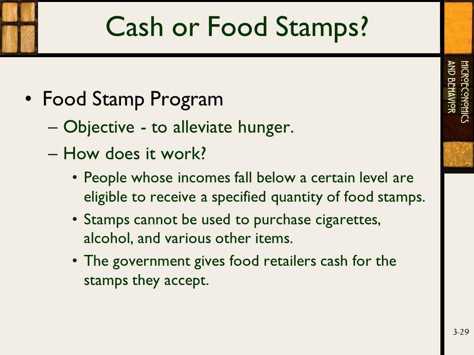 3-29 Cash or Food Stamps. Food Stamp Program –Objective - to alleviate hunger.