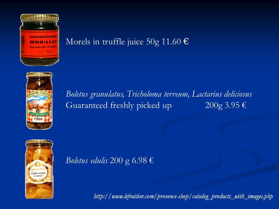 Morels in truffle juice 50g 11.60 € Boletus granulatus, Tricholoma terreum, Lactarius deliciosus Guaranteed freshly picked up200g 3.95 € Boletus eduli
