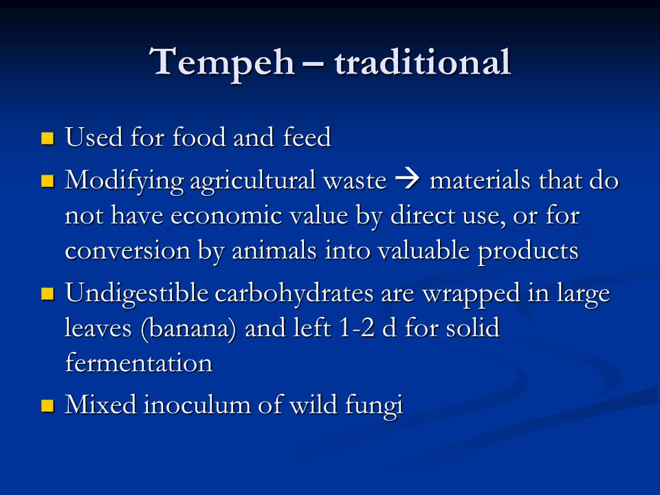 Tempeh – traditional Used for food and feed Used for food and feed Modifying agricultural waste  materials that do not have economic value by direct