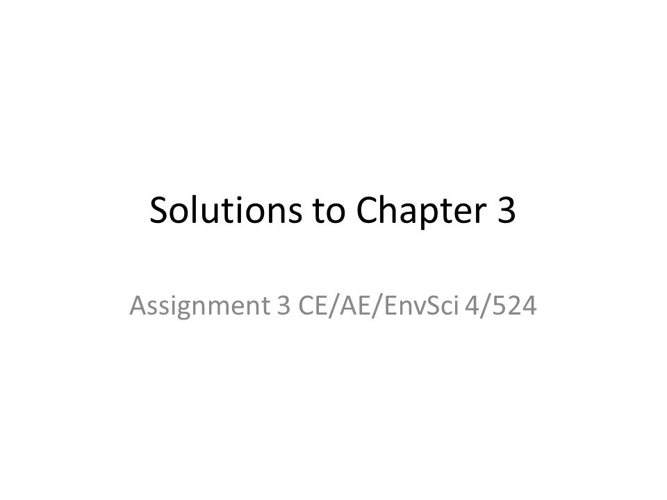 Solutions to Chapter 3 Assignment 3 CE/AE/EnvSci 4/524