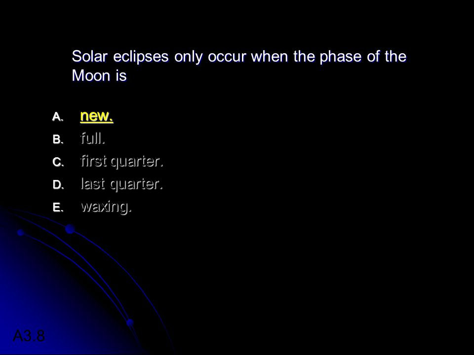 Solar eclipses only occur when the phase of the Moon is A.
