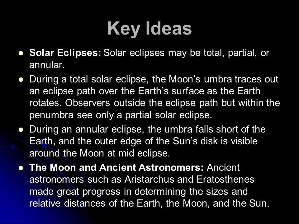 Solar Eclipses: Solar eclipses may be total, partial, or annular.