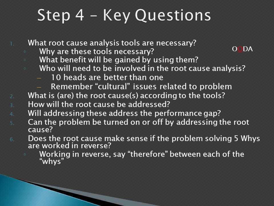 1. What root cause analysis tools are necessary? ◦ Why are these tools necessary? ◦ What benefit will be gained by using them? ◦ Who will need to be i