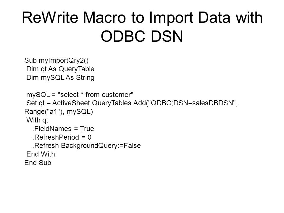 ReWrite Macro to Import Data with ODBC DSN Sub myImportQry2() Dim qt As QueryTable Dim mySQL As String mySQL =