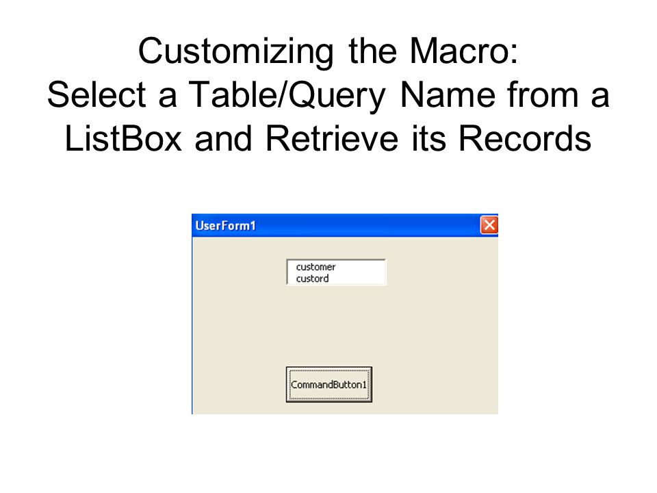 Customizing the Macro: Select a Table/Query Name from a ListBox and Retrieve its Records