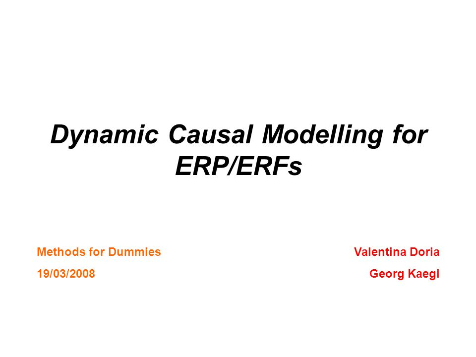Dynamic Causal Modelling for ERP/ERFs Valentina Doria Georg Kaegi Methods for Dummies 19/03/2008