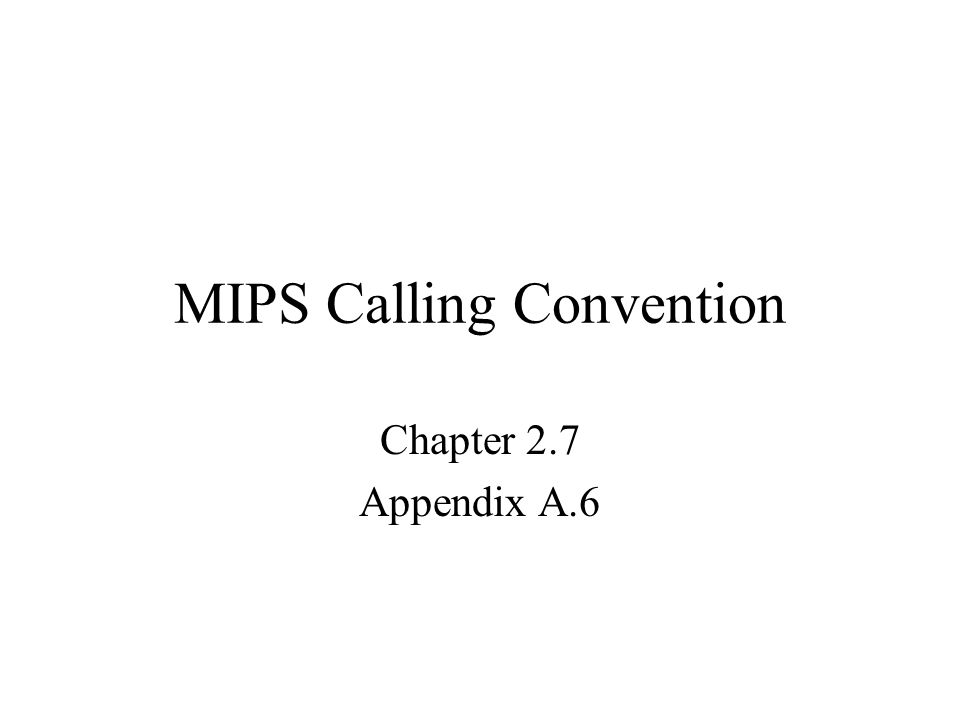 MIPS Calling Convention Chapter 2.7 Appendix A.6