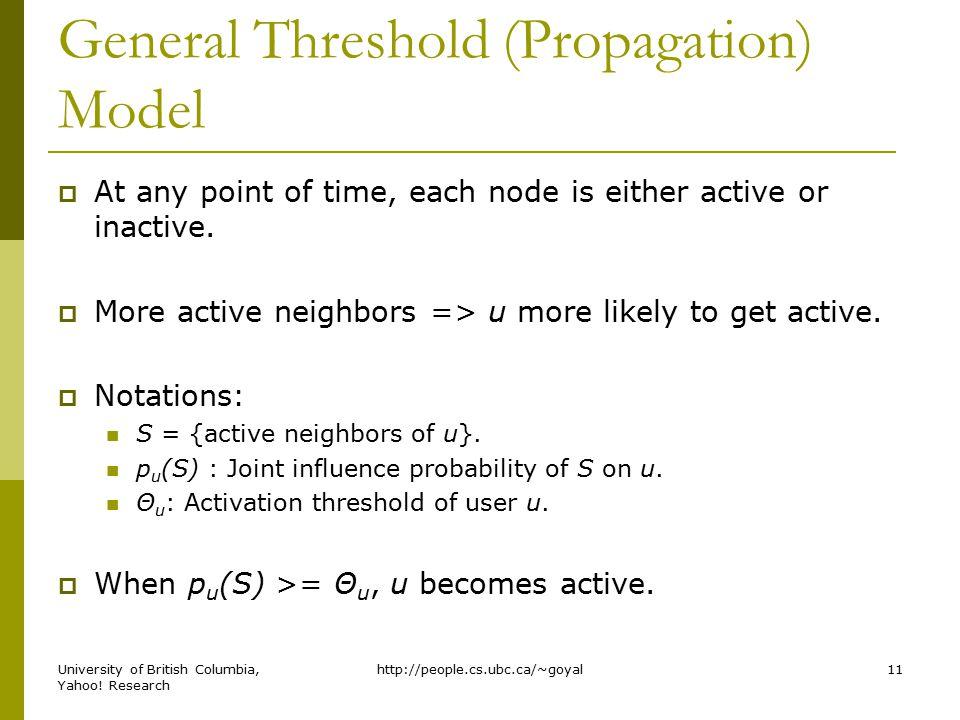General Threshold (Propagation) Model  At any point of time, each node is either active or inactive.