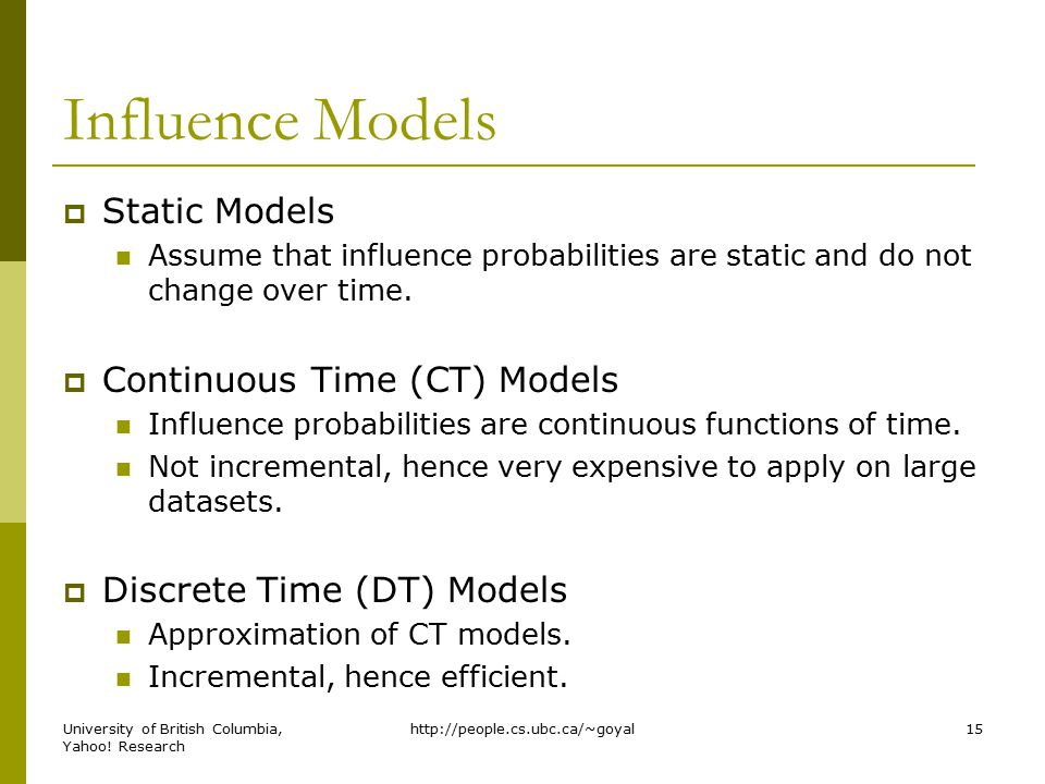 Influence Models  Static Models Assume that influence probabilities are static and do not change over time.