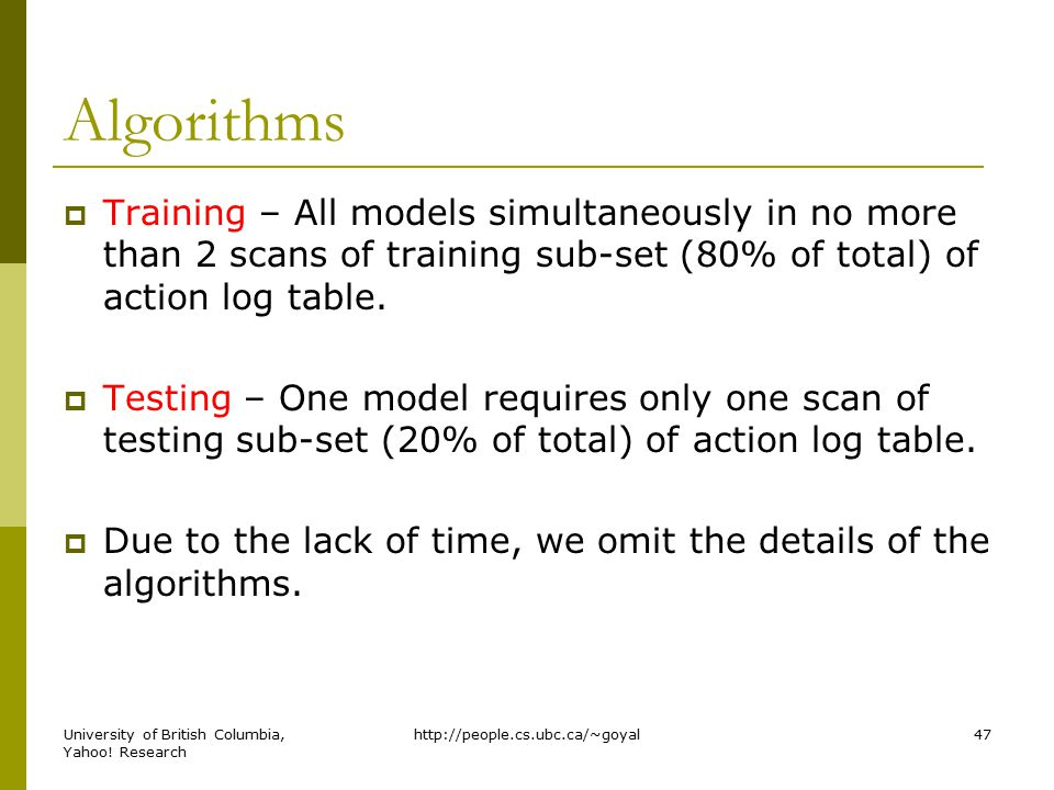 Algorithms  Training – All models simultaneously in no more than 2 scans of training sub-set (80% of total) of action log table.