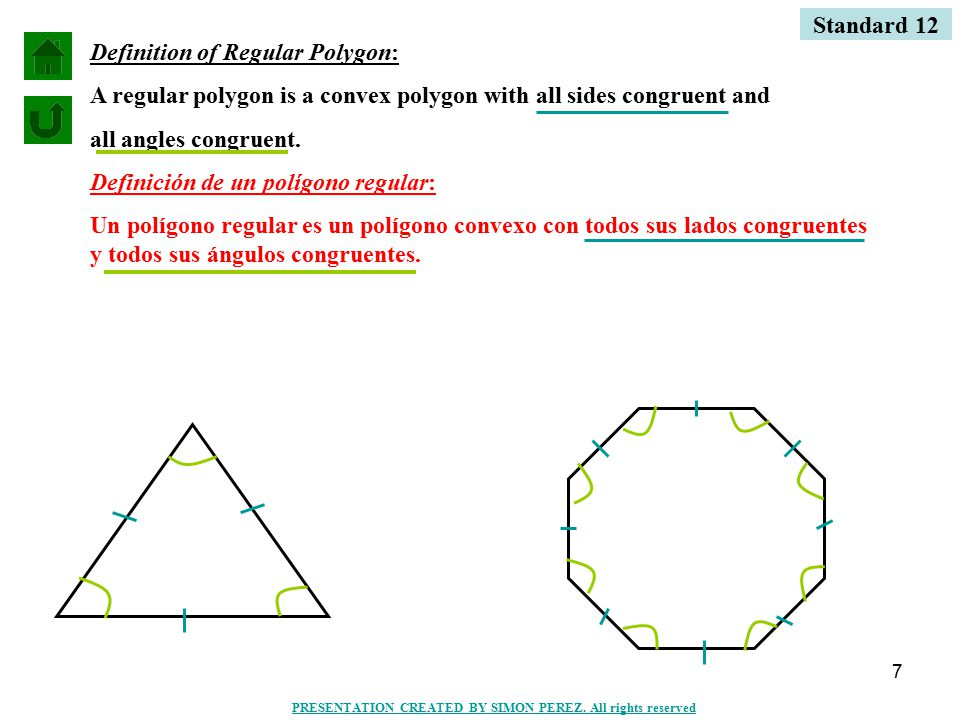 7 Definition of Regular Polygon: A regular polygon is a convex polygon with all sides congruent and all angles congruent. Definición de un polígono re