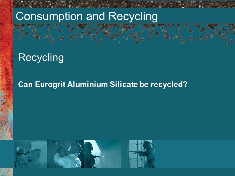 Consumption and Recycling Recycling Can Eurogrit Aluminium Silicate be recycled