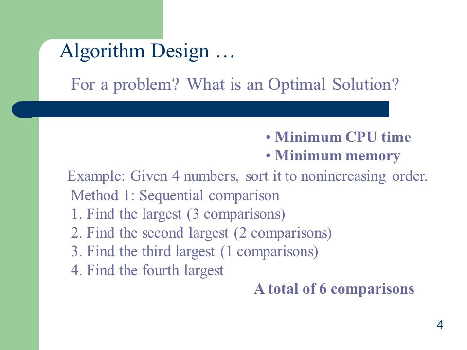 4 Algorithm Design … For a problem.What is an Optimal Solution.