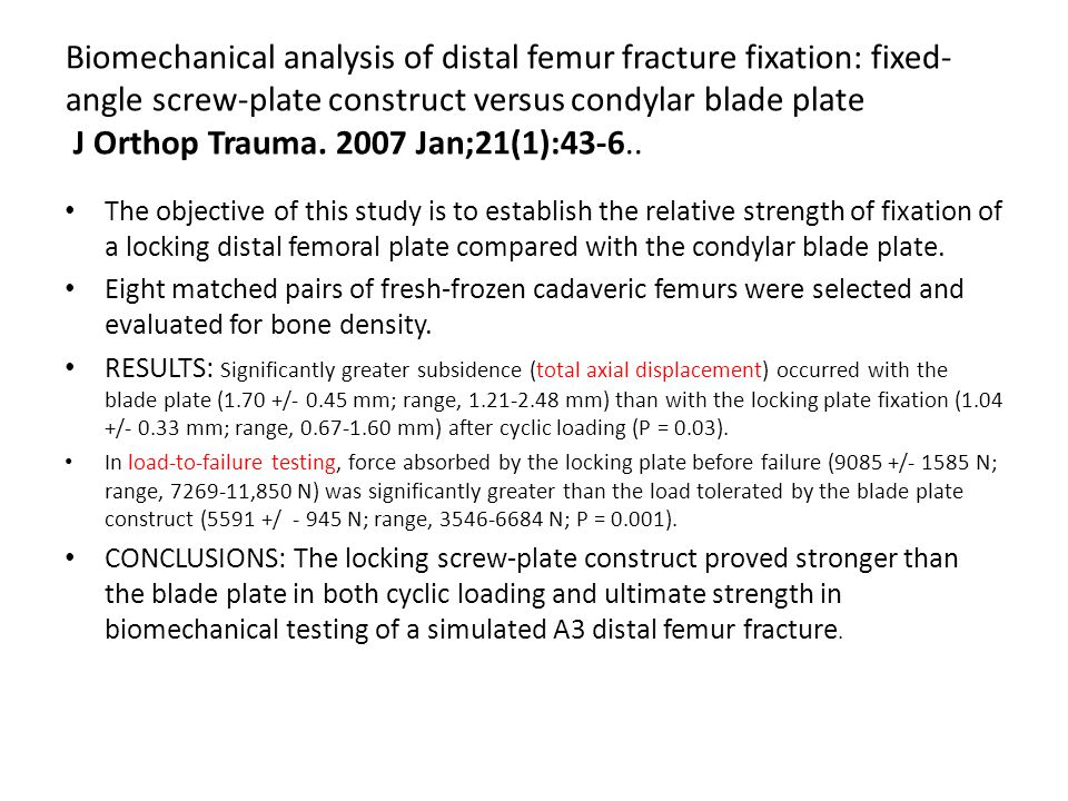 Biomechanical analysis of distal femur fracture fixation: fixed- angle screw-plate construct versus condylar blade plate J Orthop Trauma.