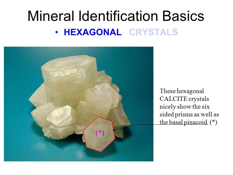 Mineral Identification Basics HEXAGONAL CRYSTALS HEXAGONAL Crystal Model (*) HEXAGONAL This model represents a hexagonal PRISM (the outside hexagon - six sided shape).