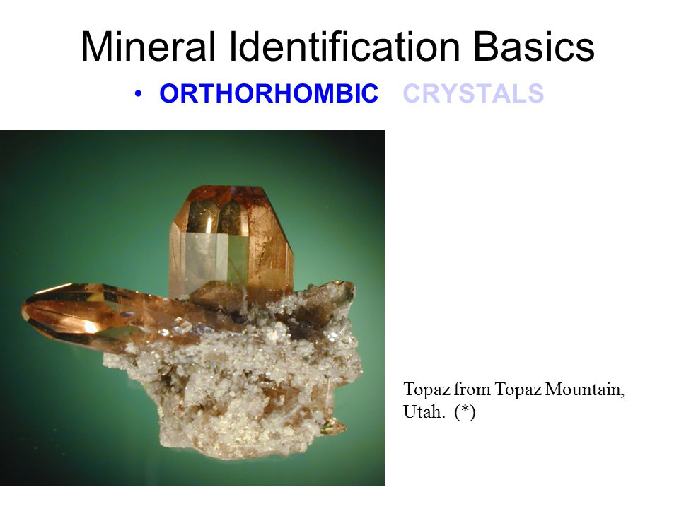 Mineral Identification Basics ORTHORHOMBIC CRYSTALS ORTHORHMOBIC Crystal Model (*) ORTHORHOMBIC This model shows the alternative axes where the vertic