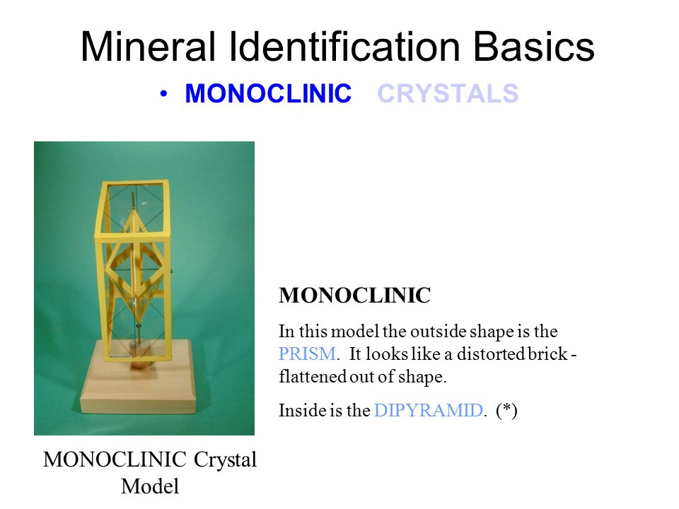 Mineral Identification Basics MONOCLINIC CRYSTALS MONOCLINIC In this crystal form the axes are of unequal length. (*) MONOCLINIC Crystal Axes a b c Bu