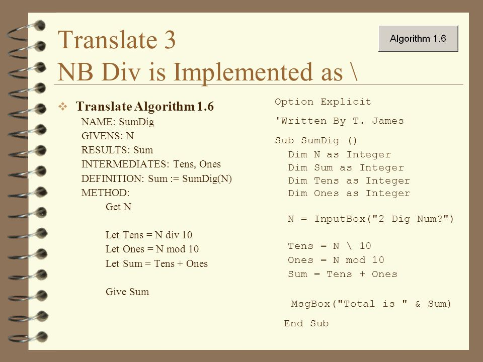 Translate 3 NB Div is Implemented as \  Translate Algorithm 1.6 NAME: SumDig GIVENS: N RESULTS: Sum INTERMEDIATES: Tens, Ones DEFINITION: Sum := SumD