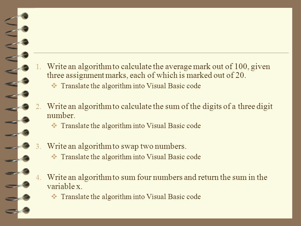 1. Write an algorithm to calculate the average mark out of 100, given three assignment marks, each of which is marked out of 20.  Translate the algor