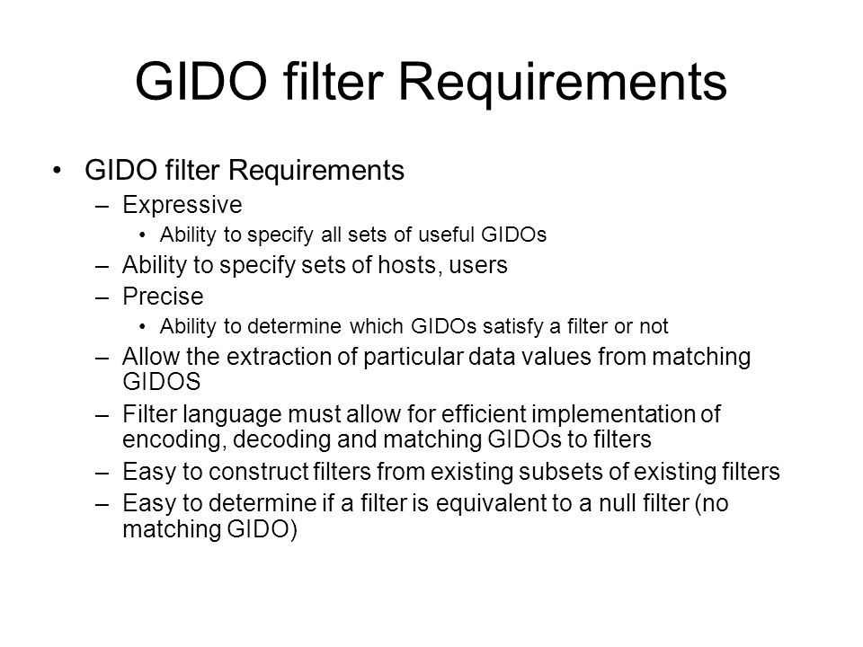 GIDO filter Requirements –Expressive Ability to specify all sets of useful GIDOs –Ability to specify sets of hosts, users –Precise Ability to determin