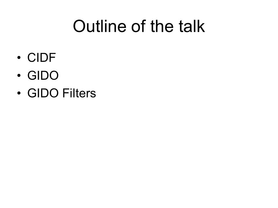 Outline of the talk CIDF GIDO GIDO Filters