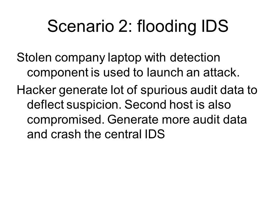 Scenario 2: flooding IDS Stolen company laptop with detection component is used to launch an attack.