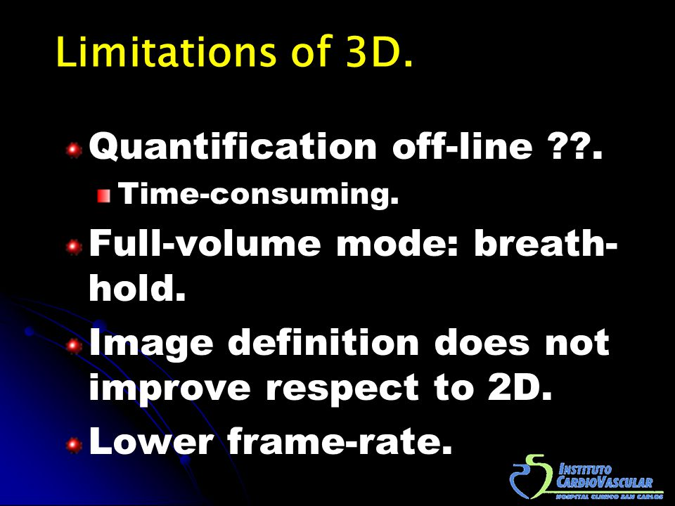 Limitations of 3D. Quantification off-line ??. Time-consuming.