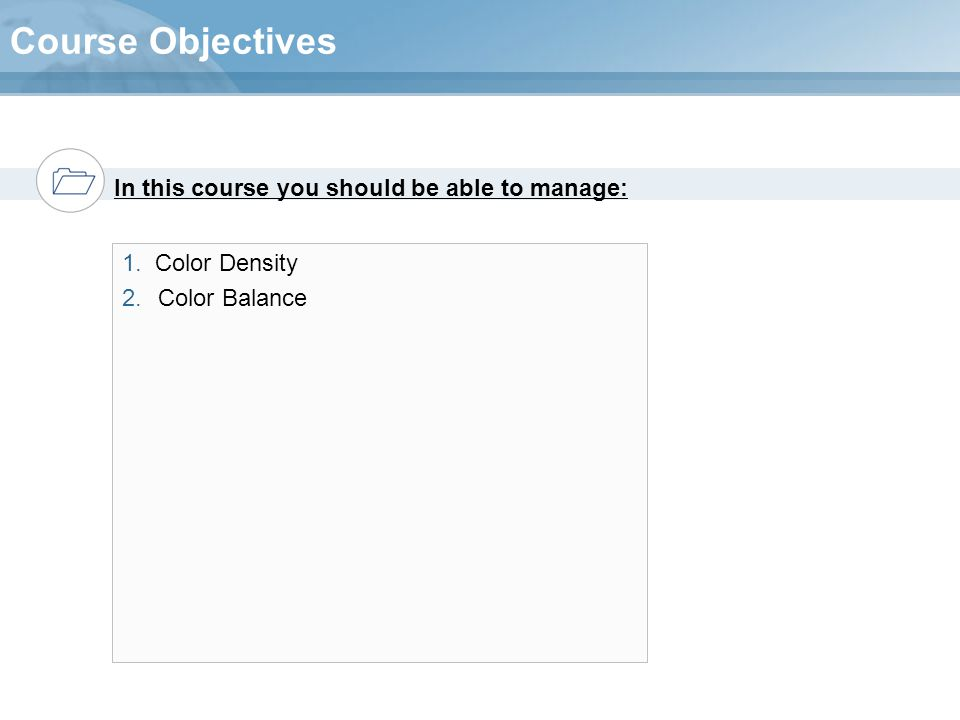 In this course you should be able to manage: Course Objectives 1. Color Density 2.Color Balance