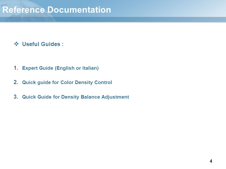 4 Reference Documentation  Useful Guides : 1. Expert Guide (English or Italian) 2. Quick guide for Color Density Control 3. Quick Guide for Density B