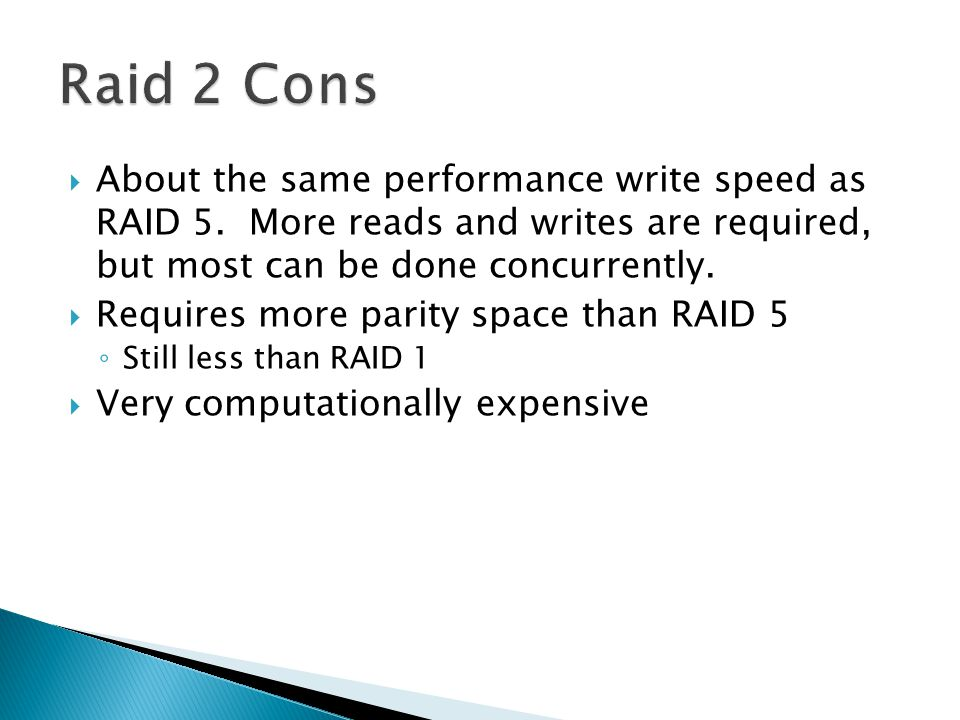 About the same performance write speed as RAID 5.